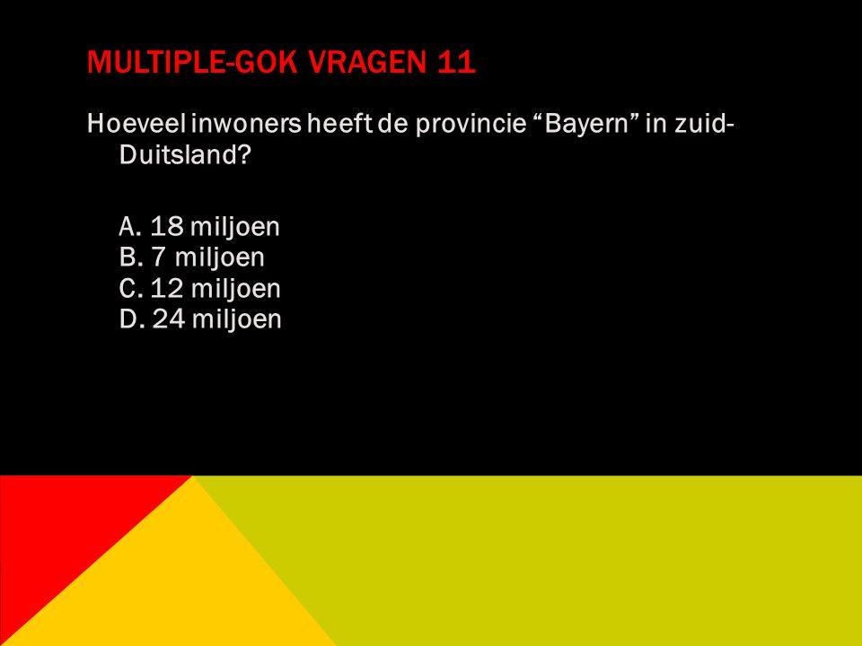 Multiple-gok vragen 11 Hoeveel inwoners heeft de provincie Bayern in zuid- Duitsland.