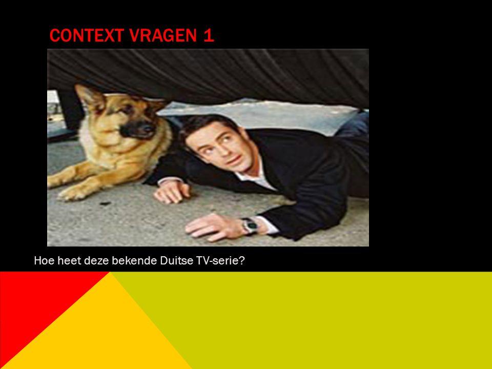 Context vragen 1 Hoe heet deze bekende Duitse TV-serie