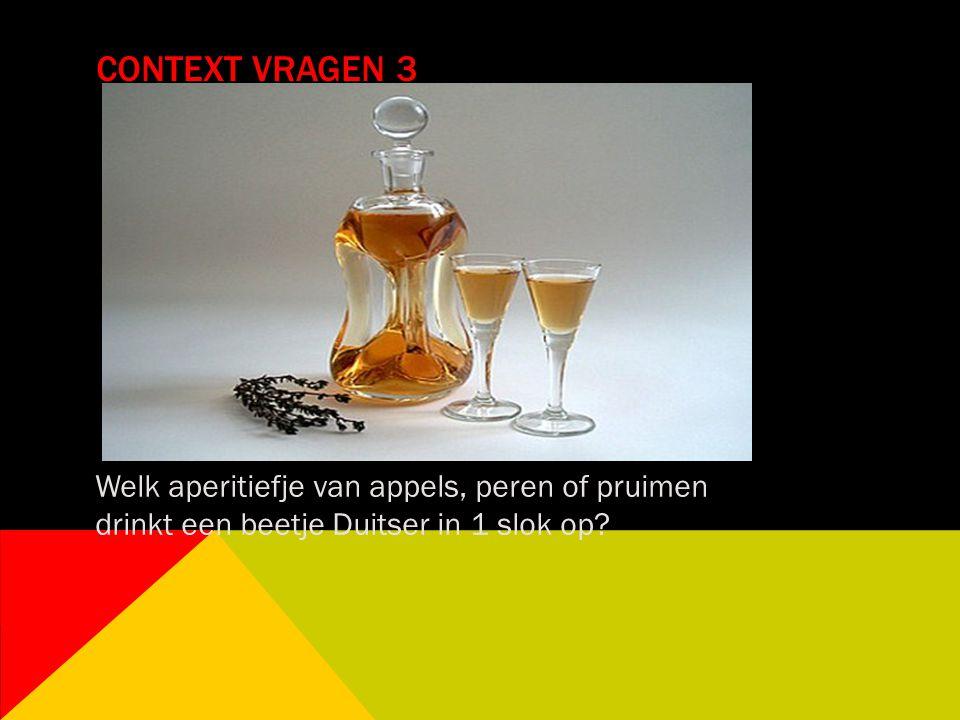 Context vragen 3 Welk aperitiefje van appels, peren of pruimen drinkt een beetje Duitser in 1 slok op