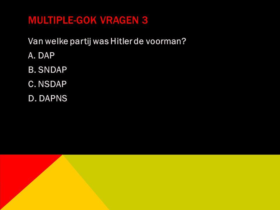 Multiple-gok vragen 3 Van welke partij was Hitler de voorman A. DAP B. SNDAP C. NSDAP D. DAPNS