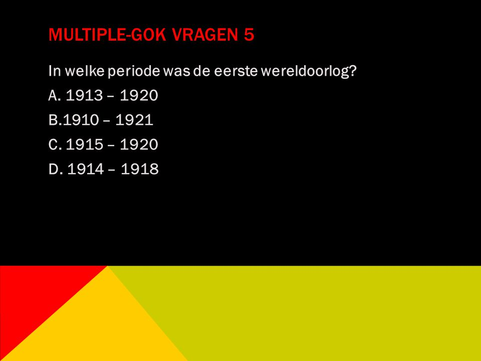 Multiple-gok vragen 5 In welke periode was de eerste wereldoorlog.