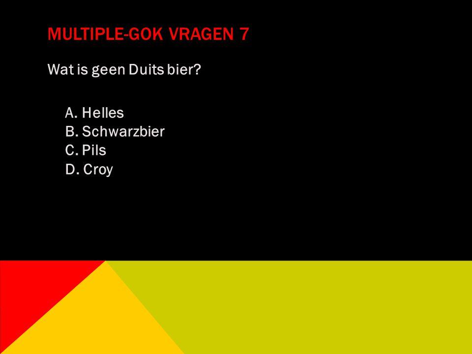 Multiple-gok vragen 7 Wat is geen Duits bier A. Helles B. Schwarzbier C. Pils D. Croy