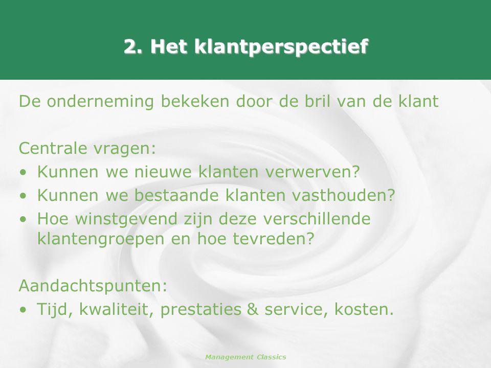 2. Het klantperspectief De onderneming bekeken door de bril van de klant. Centrale vragen: Kunnen we nieuwe klanten verwerven