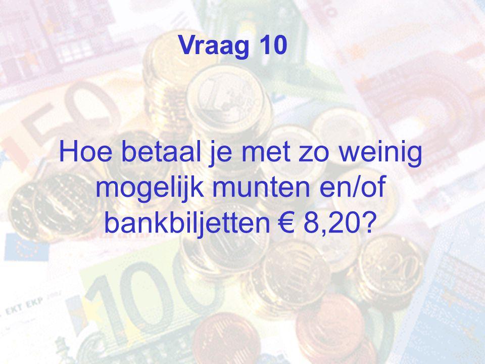 Vraag 10 Hoe betaal je met zo weinig mogelijk munten en/of bankbiljetten € 8,20