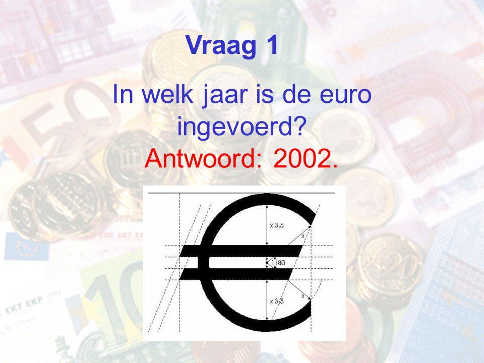 In welk jaar is de euro ingevoerd Antwoord: 2002.