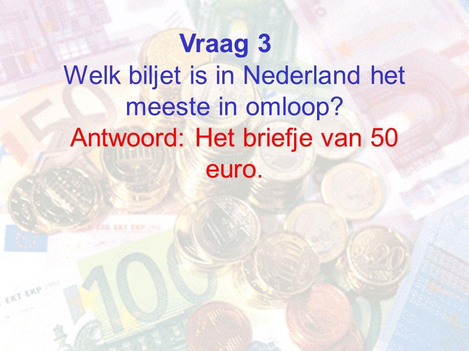 Vraag 3 Welk biljet is in Nederland het meeste in omloop.