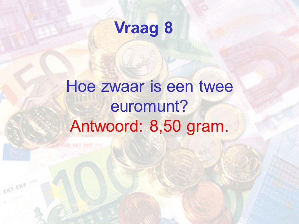 Hoe zwaar is een twee euromunt Antwoord: 8,50 gram.
