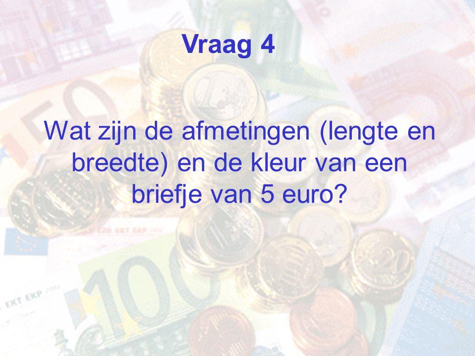 Vraag 4 Wat zijn de afmetingen (lengte en breedte) en de kleur van een briefje van 5 euro