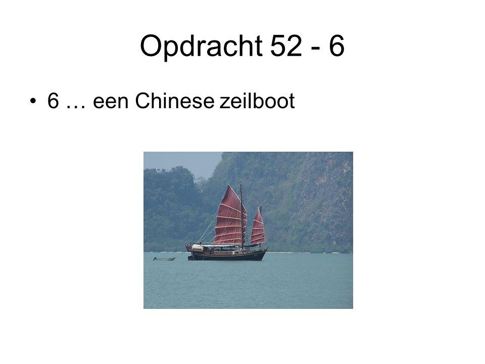 Opdracht 52 - 6 6 … een Chinese zeilboot