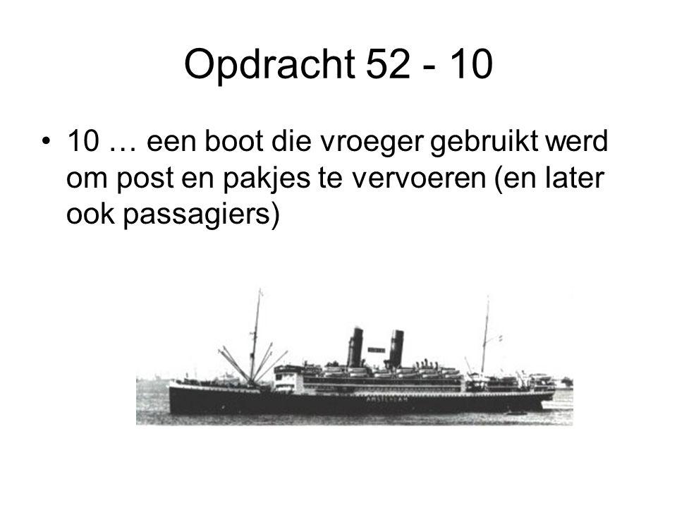 Opdracht 52 - 10 10 … een boot die vroeger gebruikt werd om post en pakjes te vervoeren (en later ook passagiers)