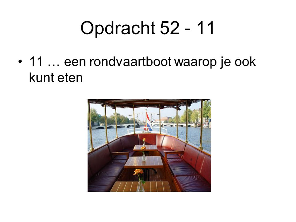 Opdracht 52 - 11 11 … een rondvaartboot waarop je ook kunt eten