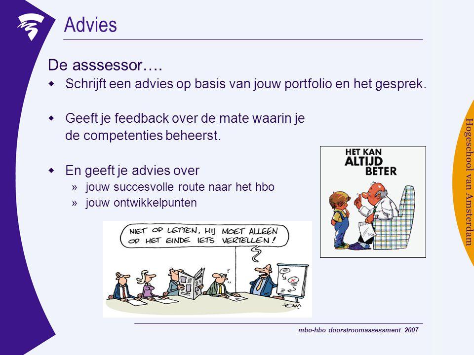 Advies De asssessor…. Schrijft een advies op basis van jouw portfolio en het gesprek. Geeft je feedback over de mate waarin je.