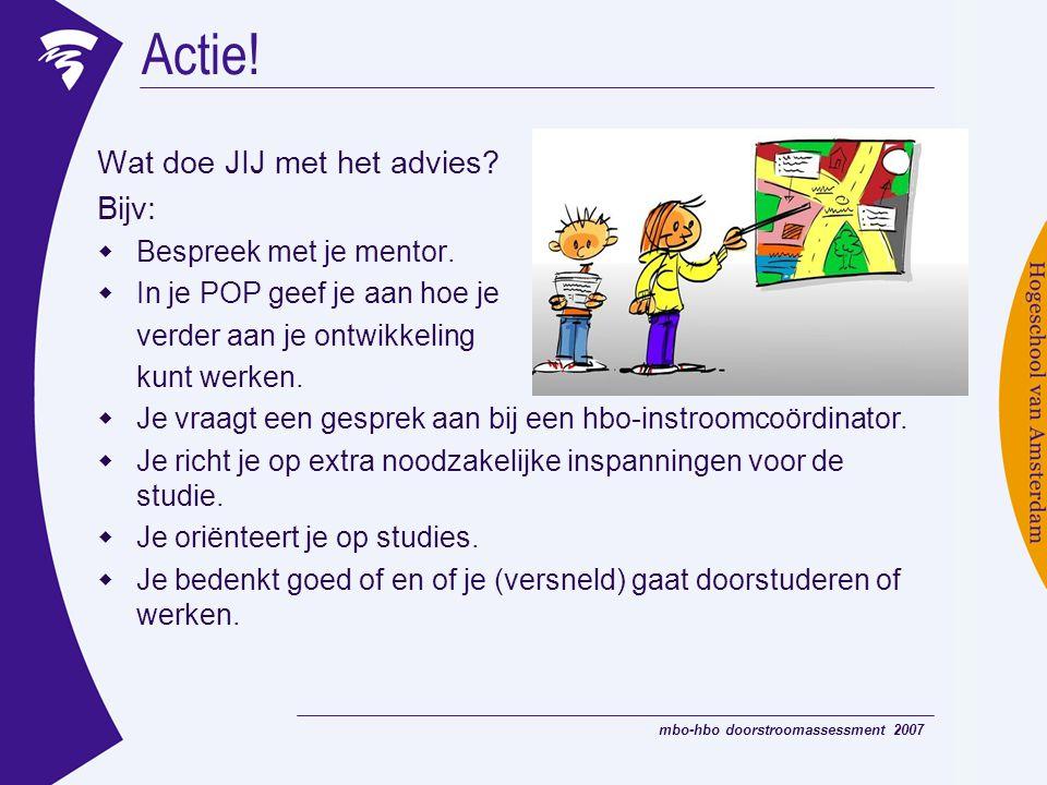 Actie! Wat doe JIJ met het advies Bijv: Bespreek met je mentor.