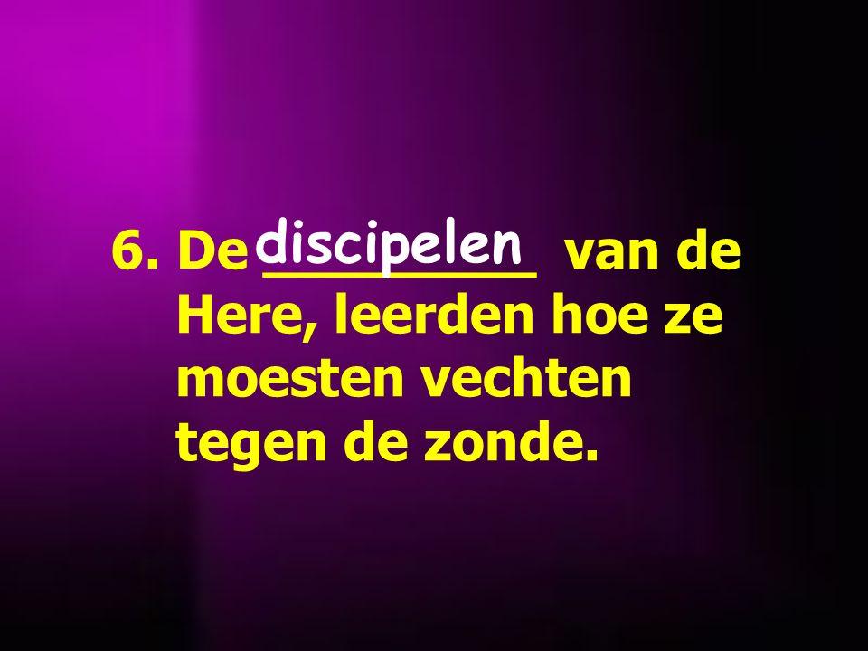6. De ________ van de Here, leerden hoe ze moesten vechten tegen de zonde.
