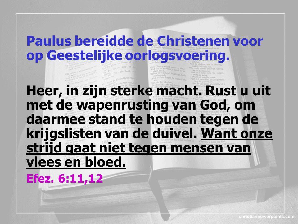 Paulus bereidde de Christenen voor op Geestelijke oorlogsvoering.
