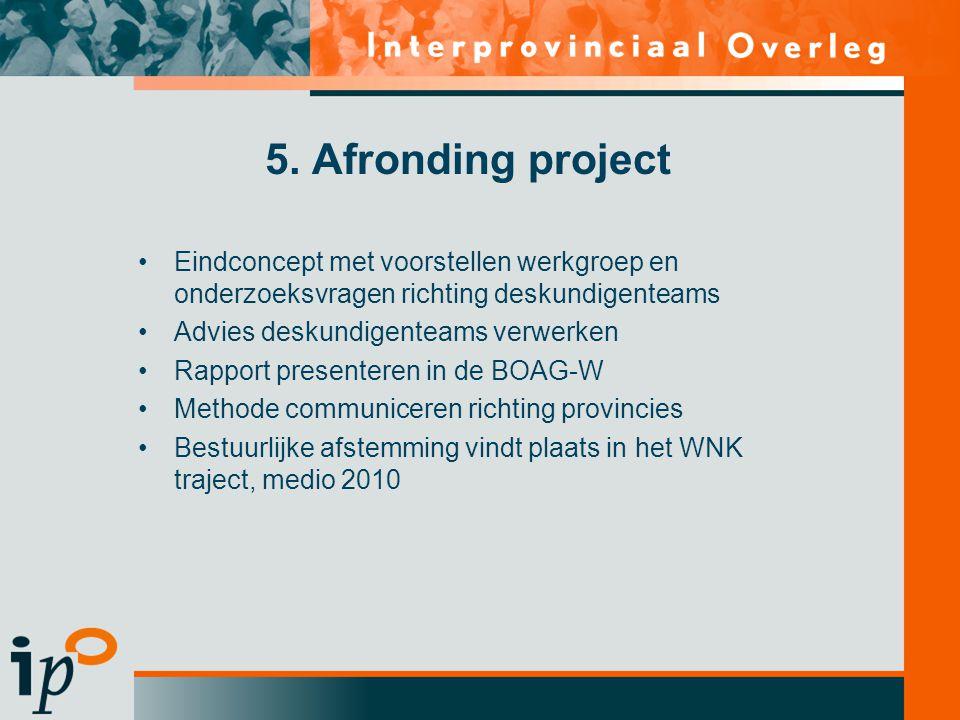 5. Afronding project Eindconcept met voorstellen werkgroep en onderzoeksvragen richting deskundigenteams.