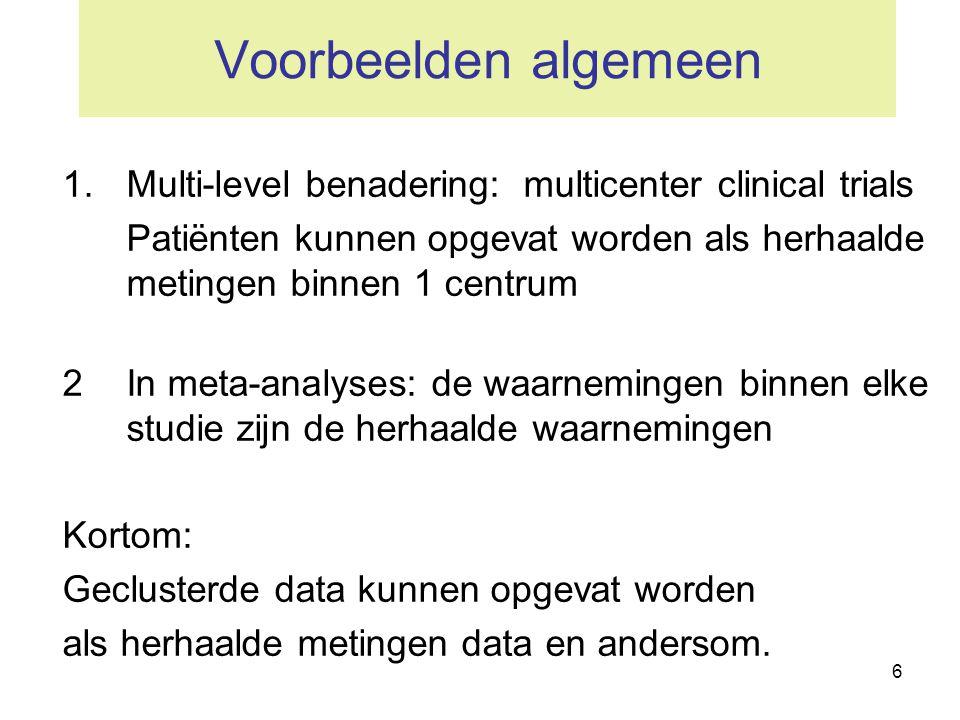 Voorbeelden algemeen Multi-level benadering: multicenter clinical trials. Patiënten kunnen opgevat worden als herhaalde metingen binnen 1 centrum.