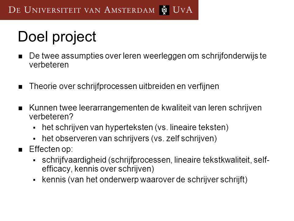 Doel project De twee assumpties over leren weerleggen om schrijfonderwijs te verbeteren. Theorie over schrijfprocessen uitbreiden en verfijnen.