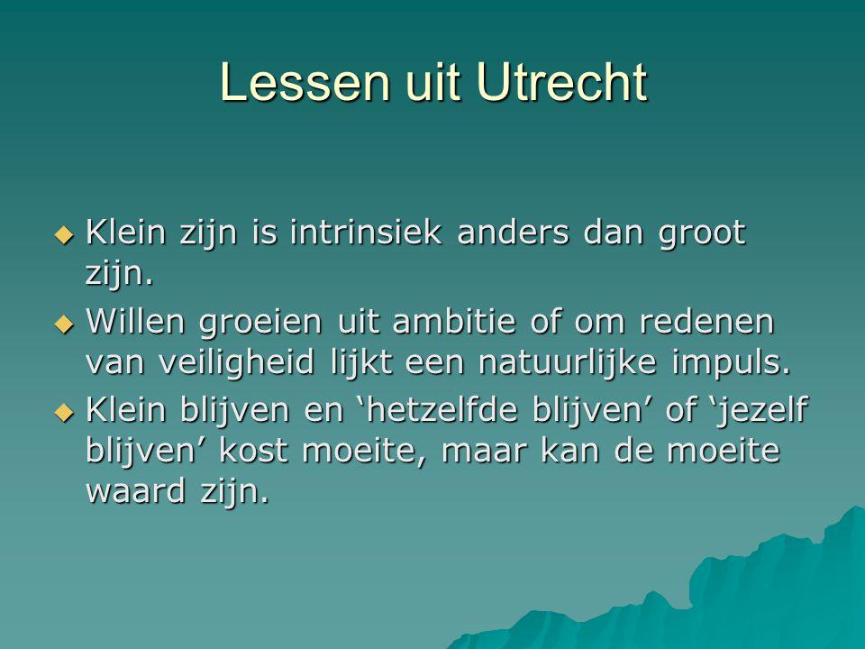 Lessen uit Utrecht Klein zijn is intrinsiek anders dan groot zijn.