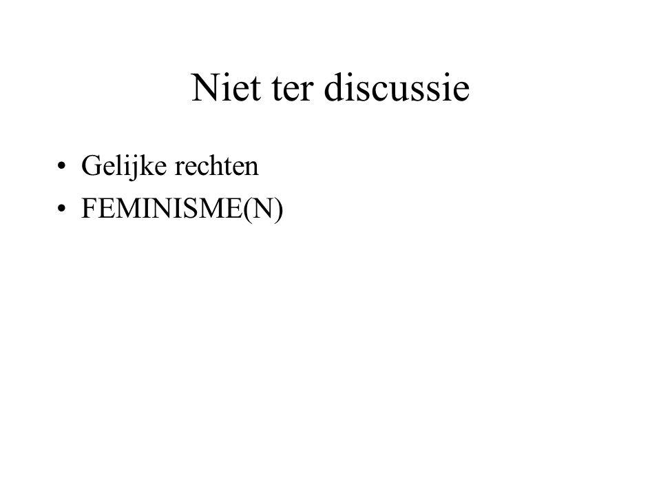 Niet ter discussie Gelijke rechten FEMINISME(N)