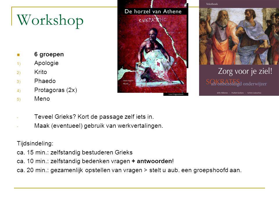 Workshop 6 groepen Apologie Krito Phaedo Protagoras (2x) Meno
