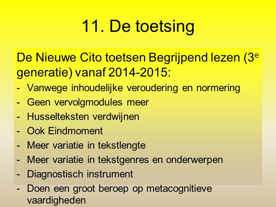 11. De toetsing De Nieuwe Cito toetsen Begrijpend lezen (3e generatie) vanaf 2014-2015: Vanwege inhoudelijke veroudering en normering.