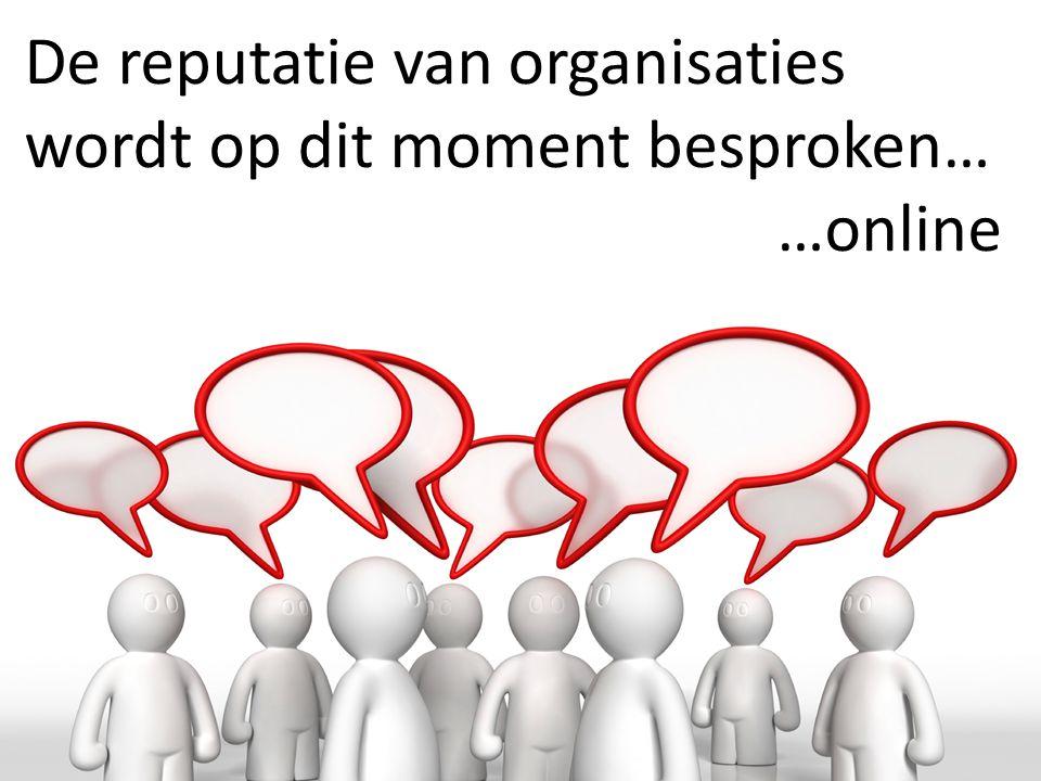 De reputatie van organisaties wordt op dit moment besproken…