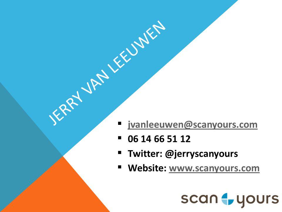 Jerry van Leeuwen jvanleeuwen@scanyours.com 06 14 66 51 12
