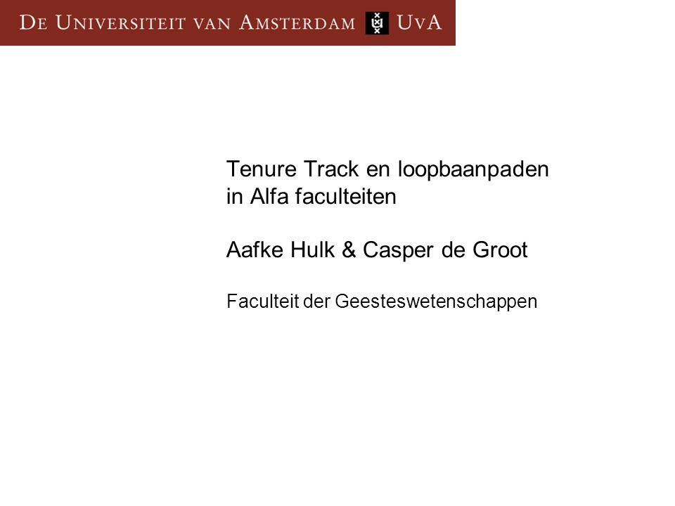 Tenure Track en loopbaanpaden in Alfa faculteiten Aafke Hulk & Casper de Groot Faculteit der Geesteswetenschappen