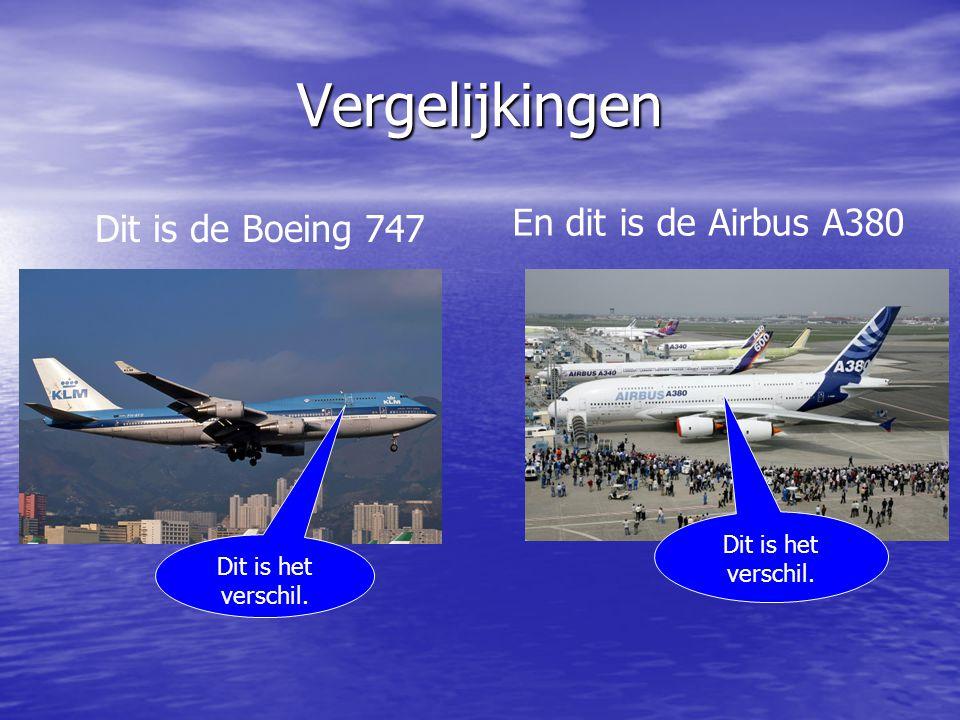 Vergelijkingen En dit is de Airbus A380 Dit is de Boeing 747