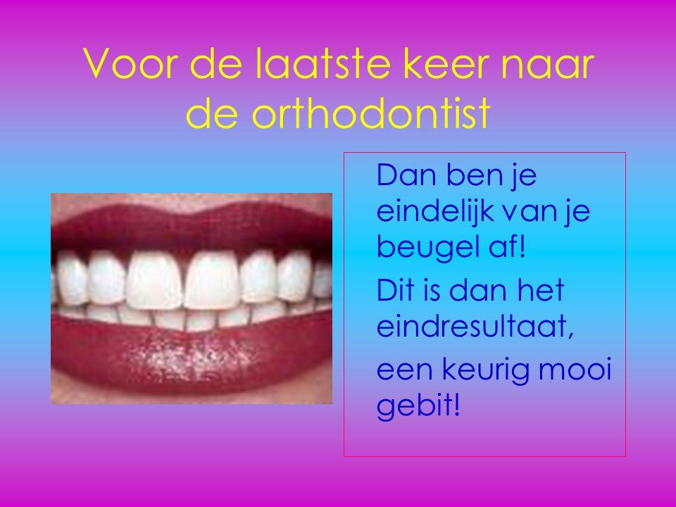 Voor de laatste keer naar de orthodontist