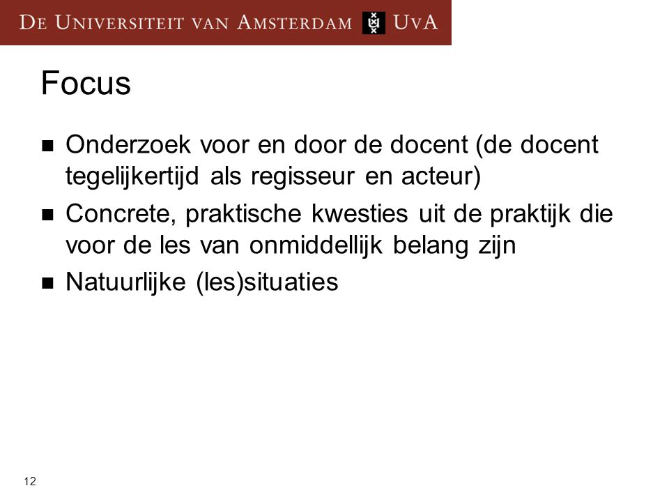 Focus Onderzoek voor en door de docent (de docent tegelijkertijd als regisseur en acteur)