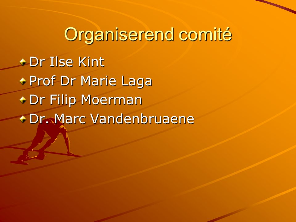 Organiserend comité Dr Ilse Kint Prof Dr Marie Laga Dr Filip Moerman