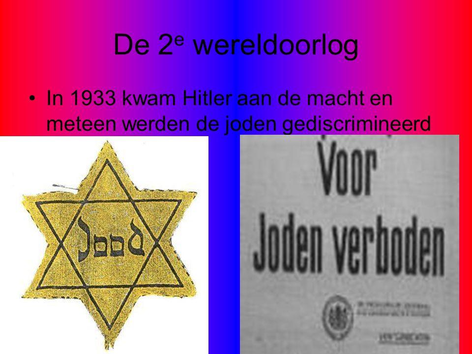 De 2e wereldoorlog In 1933 kwam Hitler aan de macht en meteen werden de joden gediscrimineerd