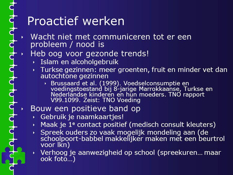 Proactief werken Wacht niet met communiceren tot er een probleem / nood is. Heb oog voor gezonde trends!