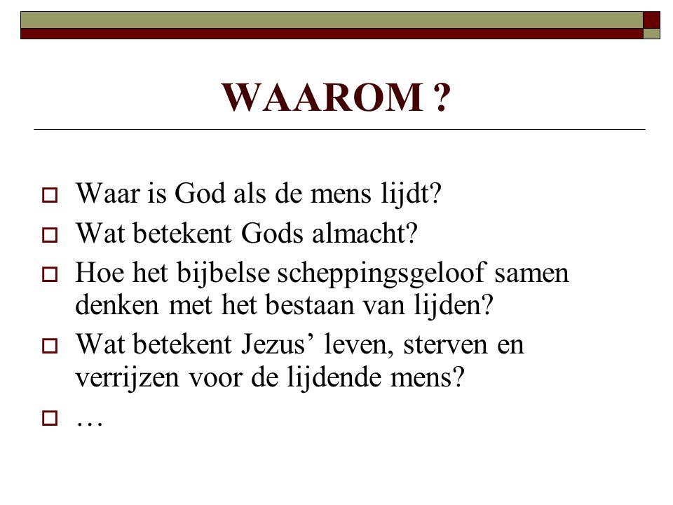 WAAROM Waar is God als de mens lijdt Wat betekent Gods almacht