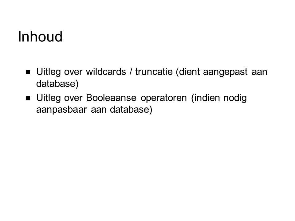 Inhoud Uitleg over wildcards / truncatie (dient aangepast aan database) Uitleg over Booleaanse operatoren (indien nodig aanpasbaar aan database)