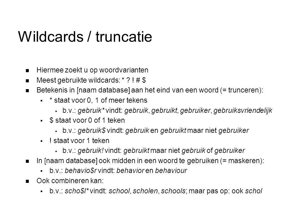 Wildcards / truncatie Hiermee zoekt u op woordvarianten