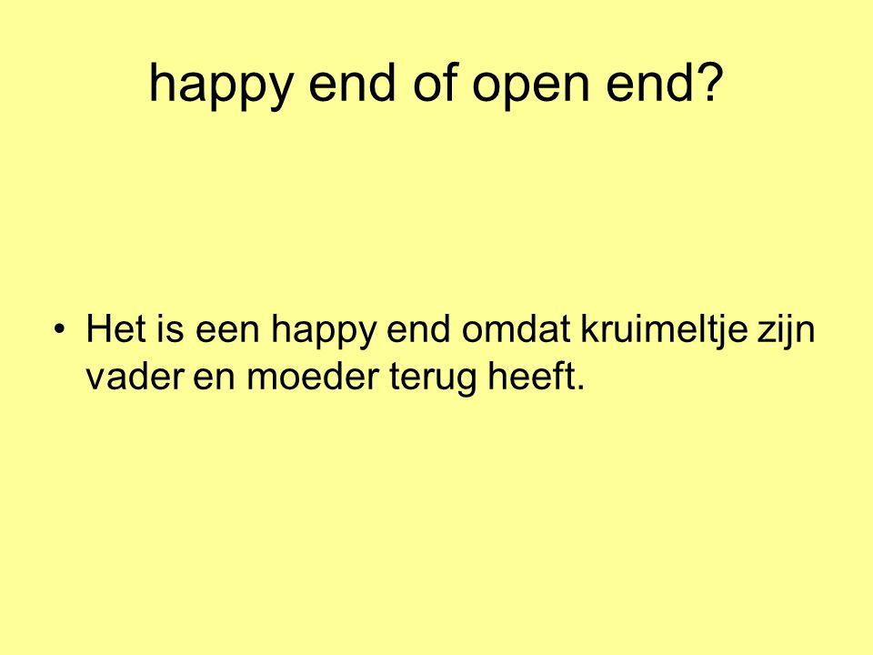 happy end of open end Het is een happy end omdat kruimeltje zijn vader en moeder terug heeft.