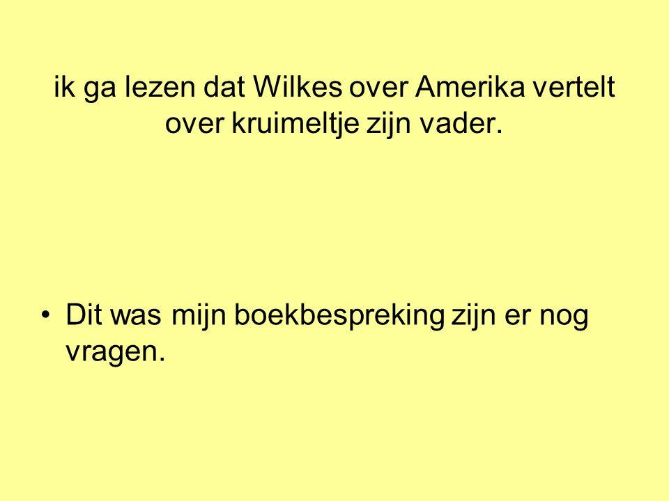 ik ga lezen dat Wilkes over Amerika vertelt over kruimeltje zijn vader.