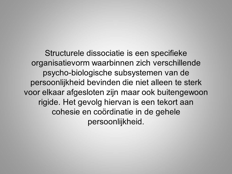 Structurele dissociatie is een specifieke organisatievorm waarbinnen zich verschillende psycho-biologische subsystemen van de persoonlijkheid bevinden die niet alleen te sterk voor elkaar afgesloten zijn maar ook buitengewoon rigide.