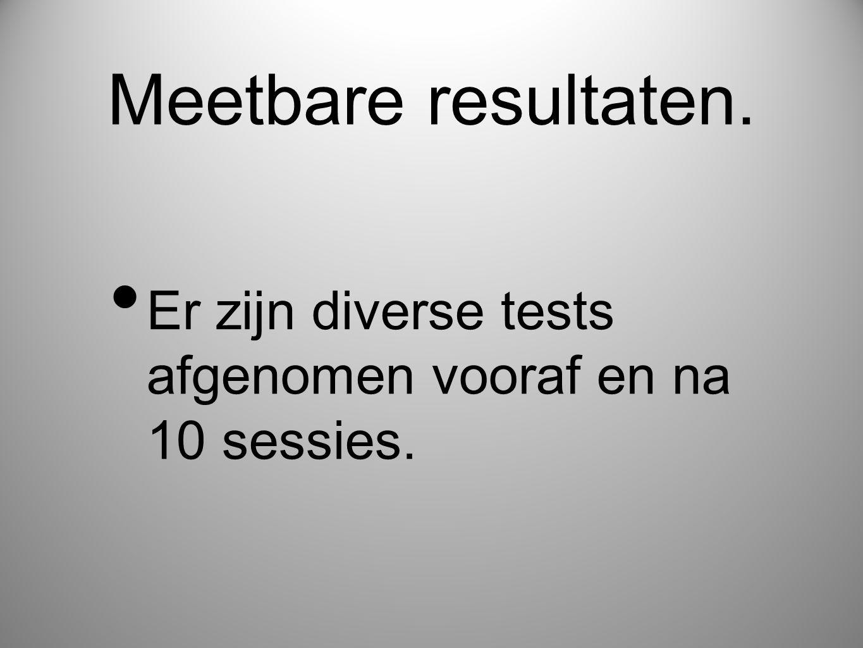 Meetbare resultaten. Er zijn diverse tests afgenomen vooraf en na 10 sessies.