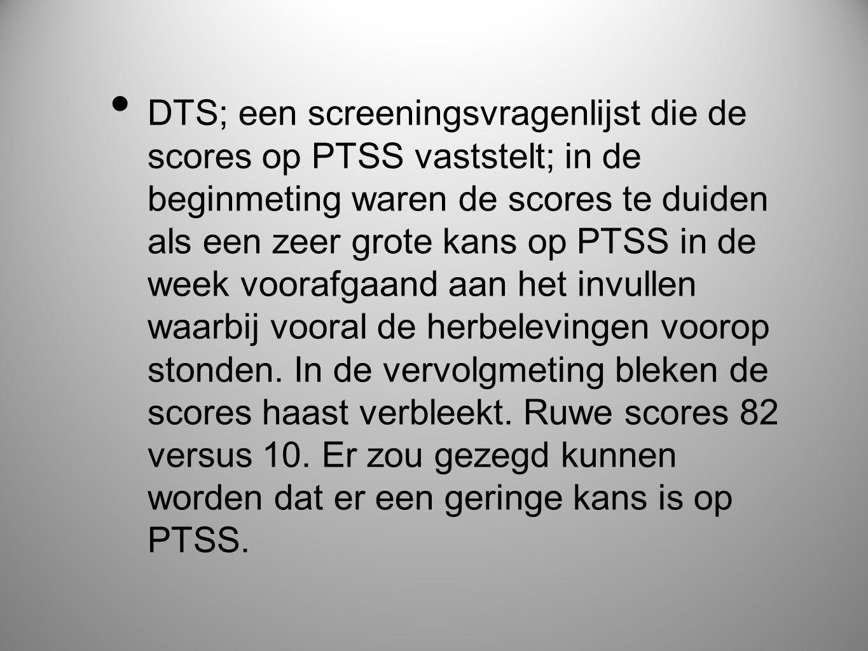 DTS; een screeningsvragenlijst die de scores op PTSS vaststelt; in de beginmeting waren de scores te duiden als een zeer grote kans op PTSS in de week voorafgaand aan het invullen waarbij vooral de herbelevingen voorop stonden.