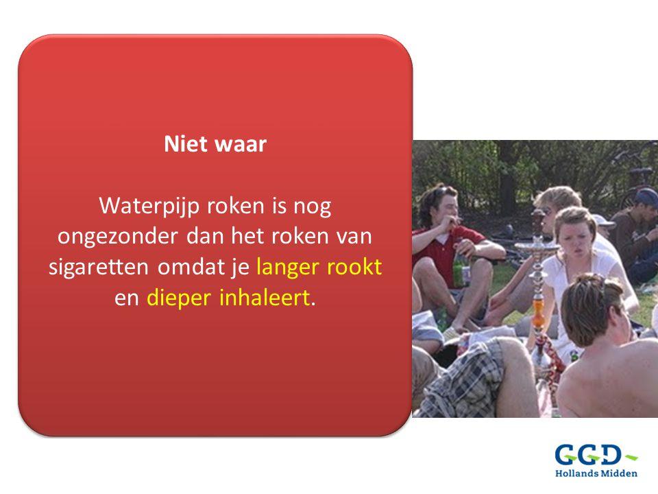 Niet waar Waterpijp roken is nog ongezonder dan het roken van sigaretten omdat je langer rookt en dieper inhaleert.