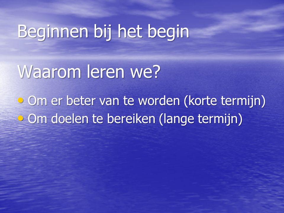 Beginnen bij het begin Waarom leren we