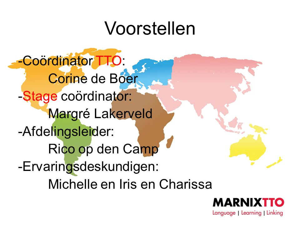 Voorstellen -Coördinator TTO: Corine de Boer -Stage coördinator: