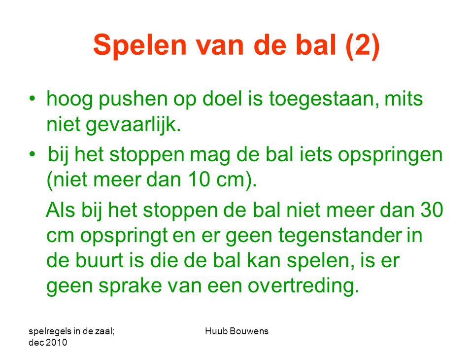 Spelen van de bal (2) hoog pushen op doel is toegestaan, mits niet gevaarlijk. • bij het stoppen mag de bal iets opspringen (niet meer dan 10 cm).