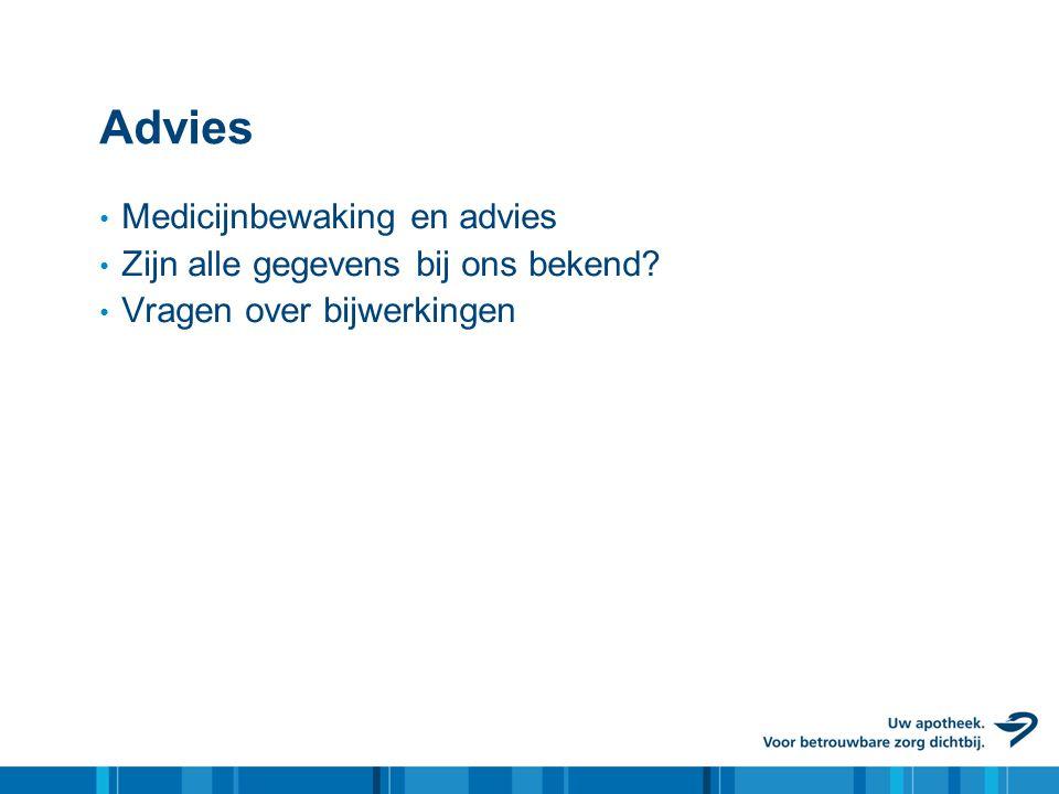 Advies Medicijnbewaking en advies Zijn alle gegevens bij ons bekend