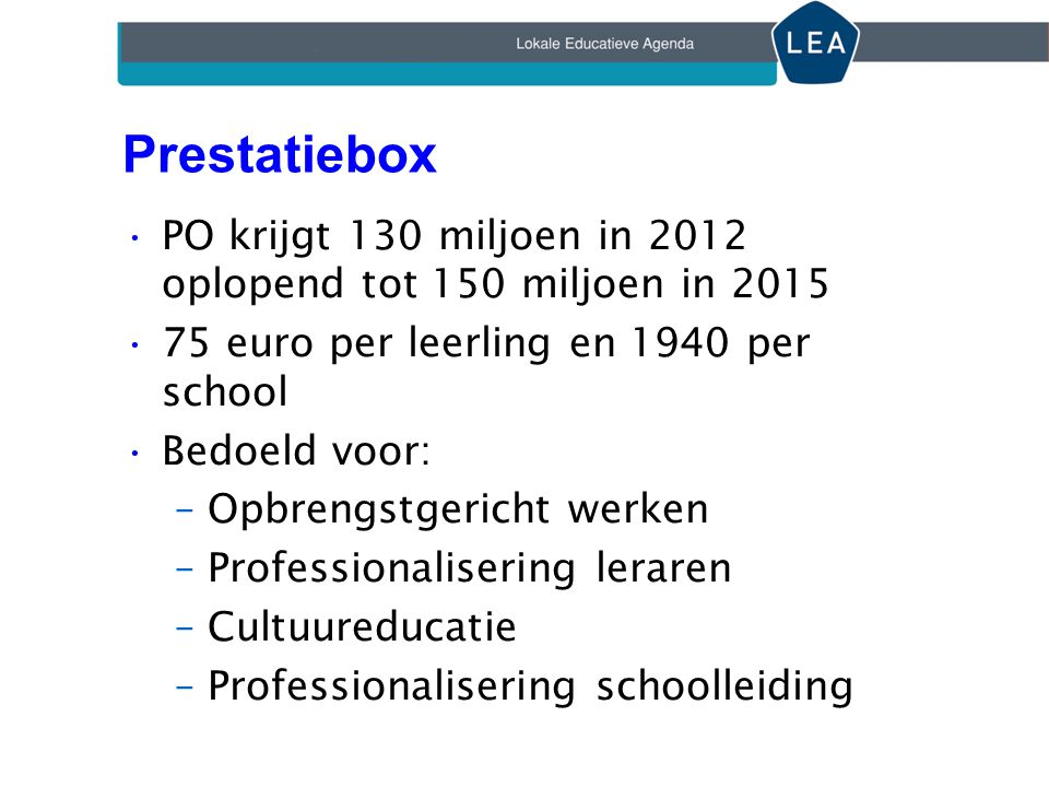 Prestatiebox PO krijgt 130 miljoen in 2012 oplopend tot 150 miljoen in 2015. 75 euro per leerling en 1940 per school.