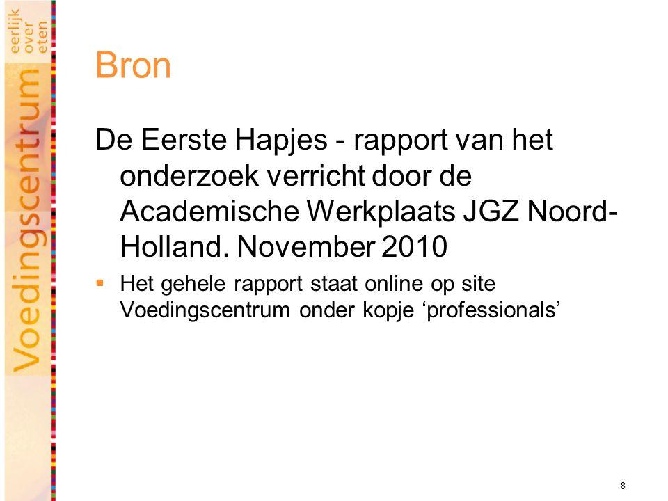 Bron De Eerste Hapjes - rapport van het onderzoek verricht door de Academische Werkplaats JGZ Noord-Holland. November 2010.